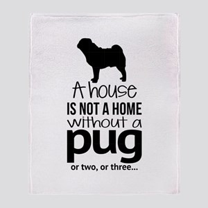House Is Not A Home Without A Pug Throw Blanket